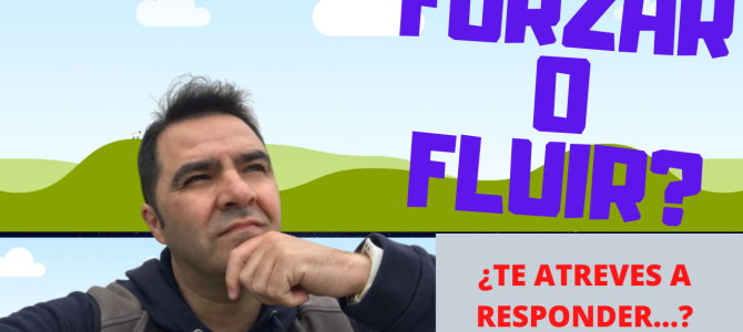 Forzar o fluir: Elección en 5 pasos!!