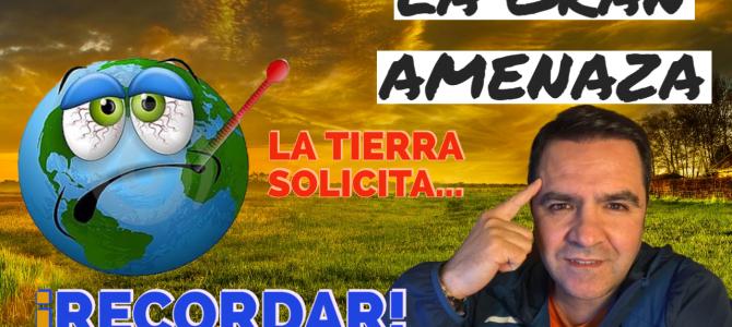 La GRAN AMENAZA de la TIERRA: Debemos RECORDAR.