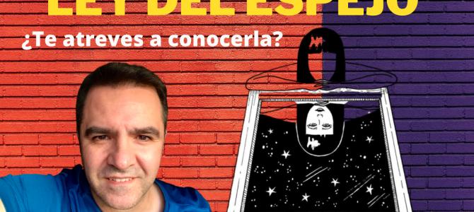 APRENDE lo IMPORTANTE de la LEY DEL ESPEJO