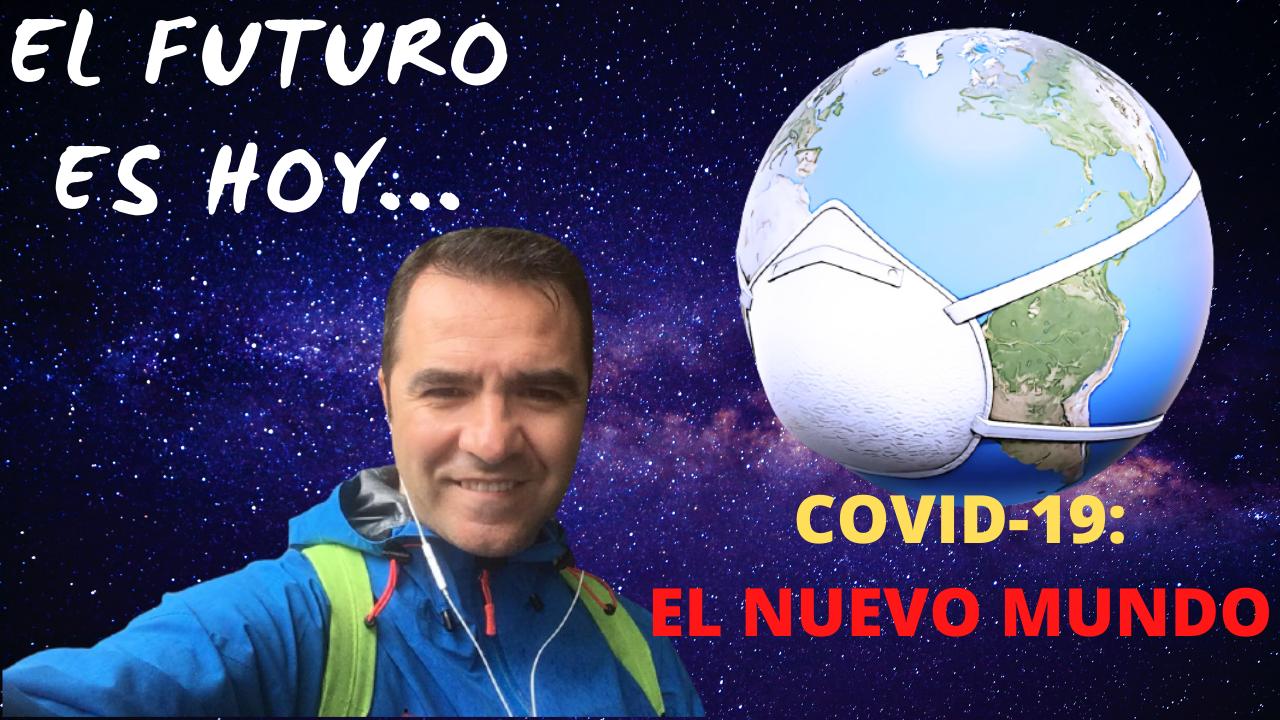 EL FUTURO es HOY: Mundo COVID-19.